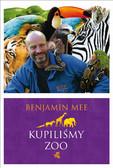 Benjamin Mee - Kupiliśmy ZOO. Niesamowita, lecz prawdziwa historia podupadającego zoo i dwustu zwierząt, które na zawsze odmieniły pewną rodzinę