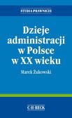 Marek Żukowski - Dzieje administracji w Polsce w XX wieku