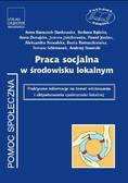 Opracowanie zbiorowe - Praca socjalna w środowisku lokalnym. Praktyczne informacje na temat edukowania i aktywizowania społeczności lokalnej