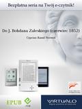 Cyprian Kamil Norwid - Do J. Bohdana Zaleskiego (czerwiec 1852)