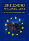 red.Tosiek Piotr - Unia Europejska po Traktacie z Lizbony. Pierwsze doświadczenia i nowe wyzwania