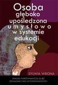 Wrona Sylwia - Osoba głęboko upośledzona umysłowo w systemie edukacji. Analiza porównawcza zajęć rewalidacyjno-wychowawczych