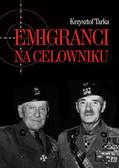 Tarka Krzysztof - Emigranci na celowniku. Władze Polski Ludowej wobec wychodźstwa