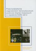 Przeciwdziałanie zagrożeniom terrorystycznym. podczas imprez masowych w aspekcie EURO 2012
