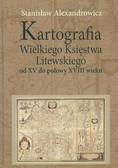 Alexandrowicz Stanisław - Kartografia Wielkiego Księstwa Litewskiego od XV do połowy XVIII wieku