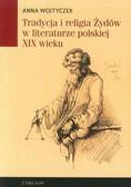 Wojtyczek Anna - Tradycja i religia Żydów w literaturze polskiej XIX wieku