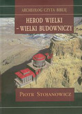 Stojanowicz Piotr - Herod Wielki - wielki budowniczy. Twierdze i miasta Heroda w świetle badań archeologicznych