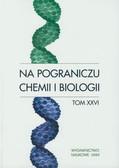 Na pograniczu chemii i biologii Tom XXVI
