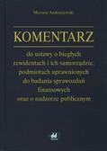 Andrzejewski Mariusz - Komentarz do ustawy o biegłych rewidentach i ich samorządzie, podmiotach uprawnionych do badania sprawozdań finansowych oraz o nadzorze publicznym