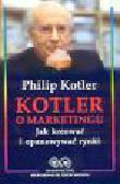 Kotler P. - Kotler o marketingu. Jak kreować i opanowywać rynki