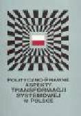 Żmigrodzki M. (red.) - Polityczno-prawne aspekty transformacji systemowej w Polsce