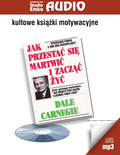 Dale Carnegie - Jak przestać się martwić i zacząć żyć