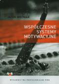 Woźniak Jacek - Współczesne systemy motywacyjne. Teoria i praktyka.