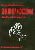 Piotrowski Przemysław - Subkultury młodzieżowe Aspekty psychospołeczne