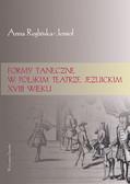 Reglińska-Jemioł Anna - Formy taneczne w polskim teatrze jezuickim XVIII wieku