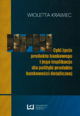 Krawiec Wioletta - Cykl życia produktu bankowego i jego implikacje dla polityki produktu bankowości detalicznej