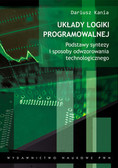 Kania Dariusz - Układy logiki programowalnej. Podstawy syntezy i sposoby odwzorowania technologicznego.