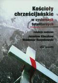 red.Kłaczkow Jarosław, red.Rozynkowski Waldemar - Kościoły chrześcijańskie w systemach totalitarnych