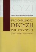 Borkowska-Nowak Małgorzata - Racjonalność decyzji politycznych. Utarte ścieżki i nowe pomysły