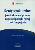Milanowska Dorota - Renty strukturalne jako instrument prawny polityki rolnej Unii Europejskiej