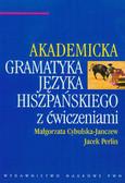 Cybulska-Janczew Małgorzata, Perlin Jacek - Akademicka gramatyka języka hiszpańskiego z ćwiczeniami