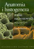 Hejnowicz Zygmunt - Anatomia i histogeneza roślin naczyniowych. Organy wegetatywne