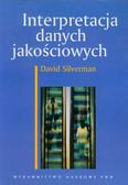 Silverman David - Interpretacja danych jakościowych