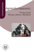 Karpowicz Agnieszka - Proza życia Mowa pismo literatura. Białoszewski, Stachura, Nowakowski, Anderman, Redliński