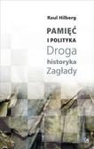 Hilberg Raul - Pamięć i polityka Droga historyka Zagłady