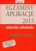 Egzaminy Aplikacje 2013 radcowska i adwokacka Tom 2. Teksty ustaw