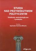 Studia nad przywództwem politycznym. Ustalenia metodologiczne i praktyka