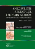 Znieczulenie regionalne i blokady nerwów z wykorzystaniem ultrasonografii. Atlas Kliniki Mayo