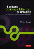 Gabryel Monika - Sprawna obsługa klienta w urzędzie. Jak radzić sobie w trudnych sytuacjiach zawodowych