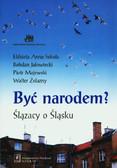 Sekuła Elżbieta A., Jałowiecki Bohdan, Majewski Piotr - Być narodem? Ślązacy o Śląsku
