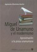 Kłosińska-Nachin Agnieszka - Miguel de Unamuno y el modernismo. Aproximacion a la prosa unamuniana