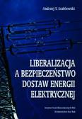 Szablewski Andrzej T. - Liberalizacja a bezpieczeństwo dostaw energii elektrycznej