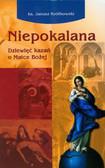 Królikowski Janusz - Niepokalana. Dziewięć kazań o Matce Bożej