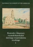 Kałamajska-Saeed Maria, Piramidowicz Dorota - Kościoły i klasztory rzymskokatolickie dawnego województwa trockiego 1