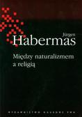 Habermas Jurgen - Między naturalizmem a religią