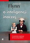 Flynn James R. - O inteligencji inaczej. Czy jesteśmy mądrzejsi od naszych przodków?