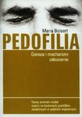 Beisert Maria - Pedofilia. Geneza i mechanizm zaburzenia. Nowy autorski model oparty na badaniach pedofilów osadzonych w polskich więzieniach