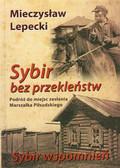 Lepecki Mieczysław - Sybir bez przekleństw / Sybir wspomnień. Podróż do miejsc zesłania Marszałka Piłsudskiego