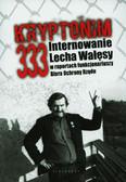 Kozłowski Tomasz, Majchrzak Grzegorz - Kryptonim 333. Internowanie Lecha Wałęsy w raportach funkcjonariuszy Biura Ochrony Rządu