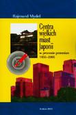 Mydel Rajmund - Centra wielkich miast Japonii w procesie przemian 1955-2005