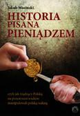 Wozinski Jakub - Historia pisana pieniądzem czyli jak rządzący Polską na przestrzeni wieków manipulowali polską walutą