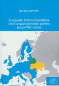 Lyubashenko Igor - Europejska polityka sąsiedztwa Unii Europejskiej wobec państw Europy Wschodniej