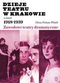 Poskuta-Włodek Diana - Dzieje teatru w Krakowie 1918-1939