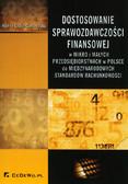 Czaja-Cieszyńska Hanna - Dostosowanie sprawozdawczości finansowej. W mikro i małych przedsiębiorstwach w Polsce do międzynarodowych standardów rachunkowości