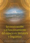 La construccion y el funcionamiento del espacio en literatura y linguistica