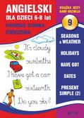 Joanna Bednarska - Angielski dla dzieci 9. Pierwsze słówka. Ćwiczenia. 6-8 lat. Seasons & weather. Holidays. Have got. Dates. Present Simple (2)